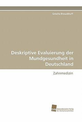 Deskriptive Evaluierung der Mundgesundheit in Deutschland Zahnmedizin N/A 9783838124193 Front Cover