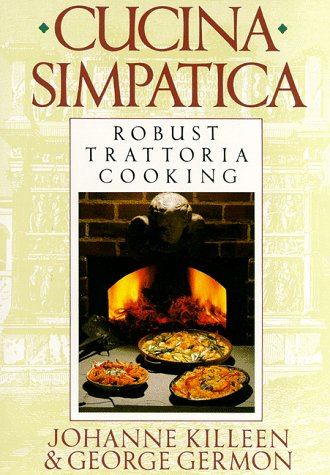 Cucina Simpatica Robust Trattoria Cooking from Al Forno  1991 9780060161194 Front Cover