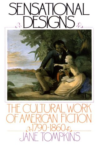 Sensational Designs The Cultural Work of American Fiction, 1790-1860  1985 edition cover