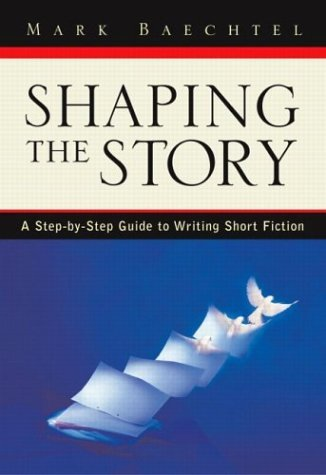 Shaping the Story A Step-by-Step Guide to Writing Short Fiction  2004 edition cover