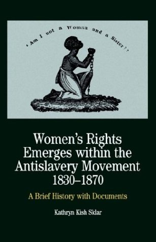 Women's Rights Emerges Within the Anti-Slavery Movement, 1830-1870 A Brief History with Documents  2000 edition cover