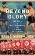 Beyond Glory Joe Louis vs. Max Schmeling, and a World on the Brink N/A edition cover