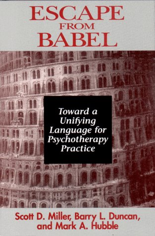 Escape from Babel Toward a Unifying Language for Psychotherapy Practice  1997 9780393702194 Front Cover