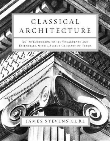 Classical Architecture An Introduction to Its Vocabulary and Essentials, with Special Terms Glossary 2nd 2003 9780393731194 Front Cover