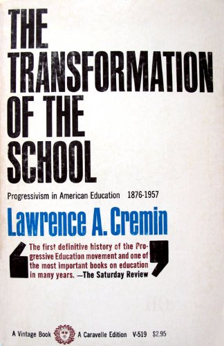 Transformation of the School : Progressivism in American Education 1876-1957 N/A 9780394705194 Front Cover