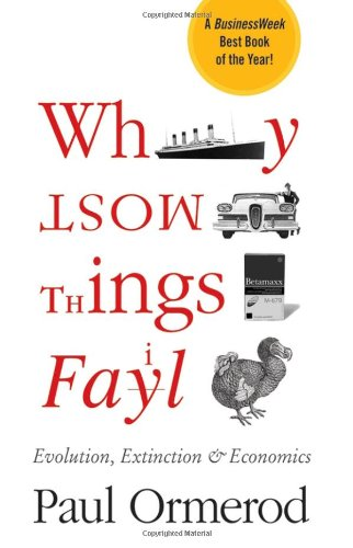 Why Most Things Fail Evolution, Extinction and Economics  2005 9780470089194 Front Cover
