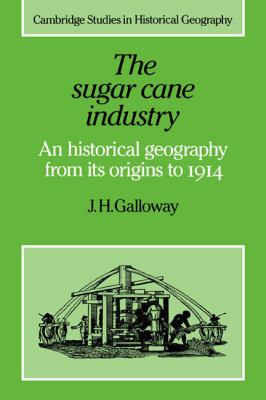 Sugar Cane Industry An Historical Geography from Its Origins to 1914  2005 9780521022194 Front Cover