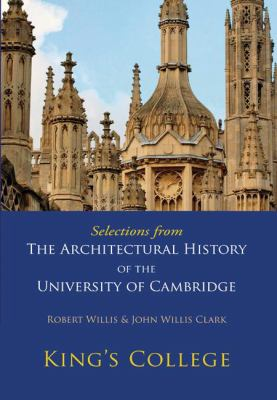 Selections from the Architectural History of the University of Cambridge King's College and Eton College N/A 9780521147194 Front Cover