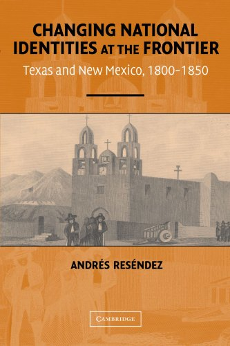 Changing National Identities at the Frontier Texas and New Mexico, 1800-1850  2004 edition cover