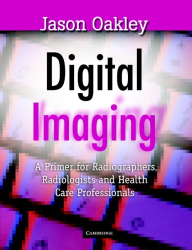 Digital Imaging A Primer for Radiographers, Radiologists and Health Care Professionals  2006 9780521866194 Front Cover