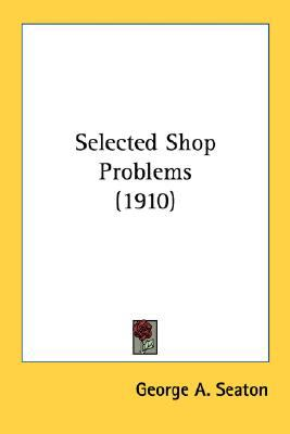 Selected Shop Problems N/A 9780548683194 Front Cover