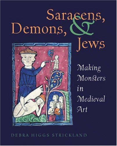 Saracens, Demons, and Jews - Making Monsters in Medieval Art   2003 edition cover