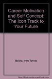 Career Motivation and Self Concept The Icon Track to Your Future 5th (Revised) 9780757528194 Front Cover