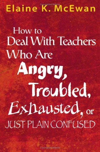 How to Deal with Teachers Who Are Angry, Troubled, Exhausted, or Just Plain Confused   2005 edition cover