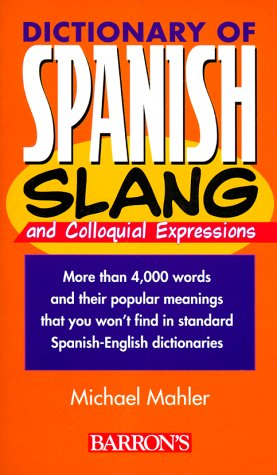 Dictionary of Spanish Slang and Colloquil Expressions   2000 9780764106194 Front Cover