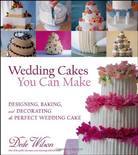 Wedding Cakes You Can Make Designing, Baking, and Decorating the Perfect Wedding Cake  2005 edition cover