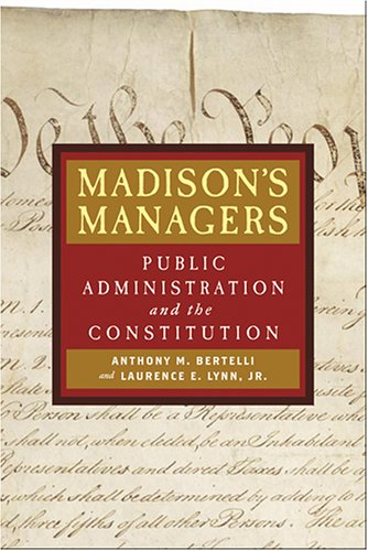 Madison's Managers Public Administration and the Constitution  2006 (Annotated) edition cover