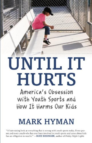 Until It Hurts America's Obsession with Youth Sports and How It Harms Our Kids N/A edition cover