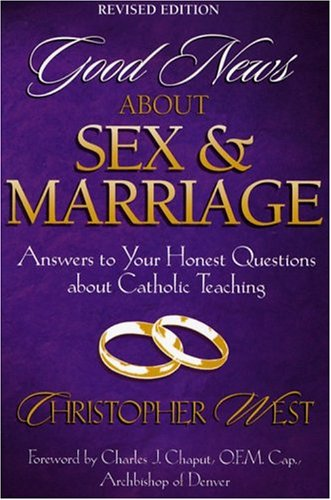 Good News about Sex and Marriage Answers to Your Honest Questions about Catholic Teaching  2004 (Revised) edition cover