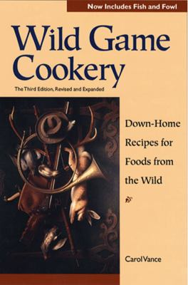 Wild Game Cookery Down-Home Recipes for Foods from the Wild 3rd 1998 (Revised) 9780881504194 Front Cover