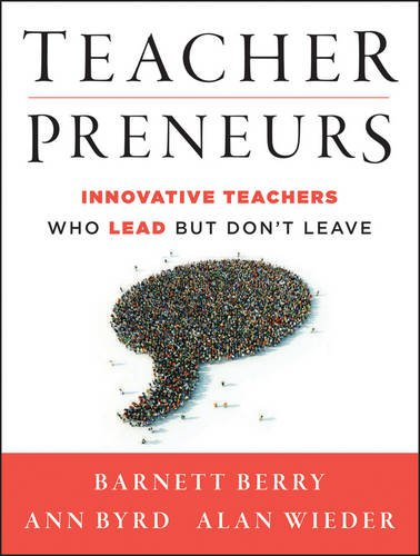 Teacherpreneurs Innovative Teachers Who Lead but Don't Leave  2013 edition cover