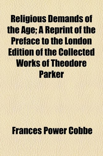 Religious Demands of the Age; a Reprint of the Preface to the London Edition of the Collected Works of Theodore Parker  2010 edition cover