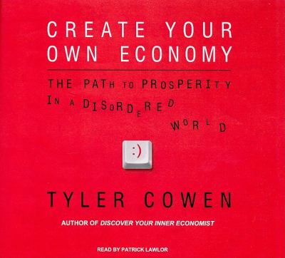 Create Your Own Economy: The Path to Prosperity in a Disordered World, Library Edition  2009 9781400142194 Front Cover