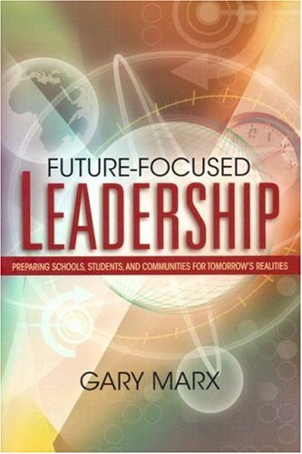 Future-Focused Leadership Preparing Schools, Students, and Communities for Tomorrow's Realities  2005 edition cover