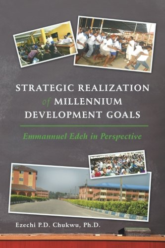 Strategic Realization of Millennium Development Goals Emmanuel Edeh, a Role Model  2013 9781491823194 Front Cover