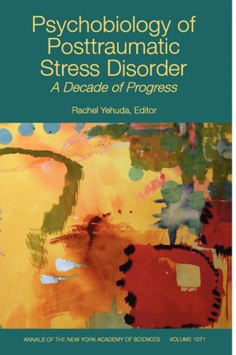 Psychobiology of Posttraumatic Stress Disorder A Decade of Progress  2006 9781573316194 Front Cover
