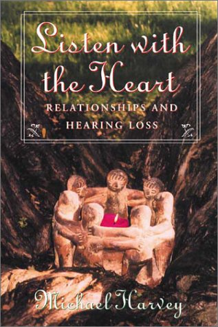 Listen with the Heart Relationships and Hearing Loss  2001 9781581210194 Front Cover
