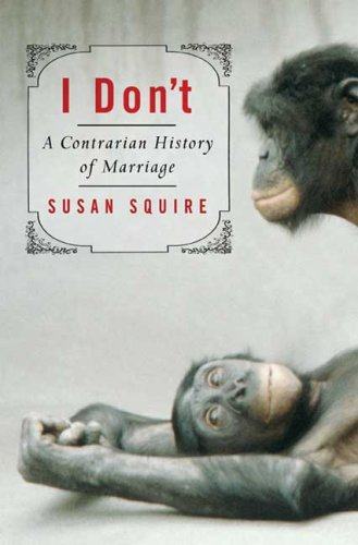 I Don't A Contrarian History of Marriage  2008 edition cover