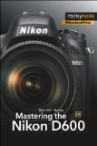 Mastering the Nikon D600   2013 9781937538194 Front Cover