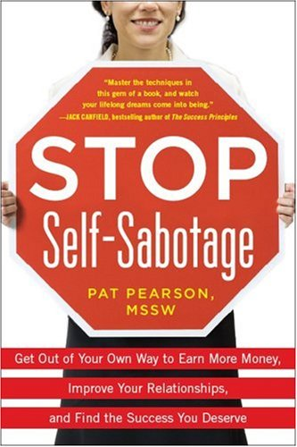 Stop Self-Sabotage: Get Out of Your Own Way to Earn More Money, Improve Your Relationships, and Find the Success You Deserve   2009 9780071603195 Front Cover