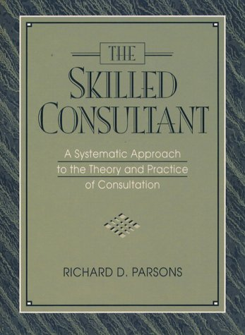 Skilled Consultant A Systematic Approach to the Theory and Practice of Consultation 1st 1996 edition cover