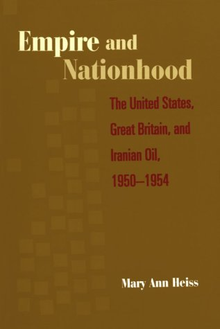 Empire and Nationhood The United States, Great Britain, and Iranian Oil, 1950-1954  1997 9780231108195 Front Cover