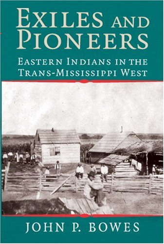 Exiles and Pioneers Eastern Indians in the Trans-Mississippi West  2007 edition cover