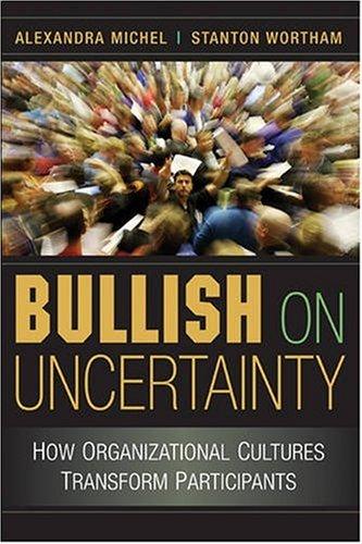 Bullish on Uncertainty How Organizational Cultures Transform Participants  2008 edition cover