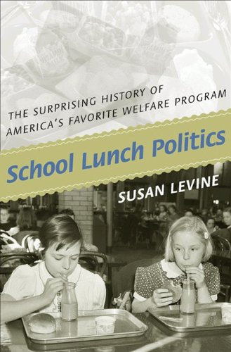 School Lunch Politics The Surprising History of America's Favorite Welfare Program  2008 9780691146195 Front Cover