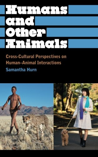 Humans and Other Animals Cross-Cultural Perspectives on Human-Animal Interactions  2012 edition cover