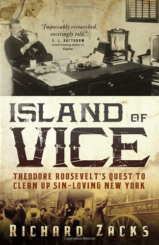 Island of Vice Theodore Roosevelt's Quest to Clean up Sin-Loving New York N/A edition cover