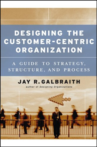 Designing the Customer-Centric Organization A Guide to Strategy, Structure, and Process  2005 edition cover