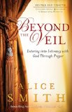 Beyond the Veil Entering into Intimacy with God Through Prayer Revised  9780800797195 Front Cover