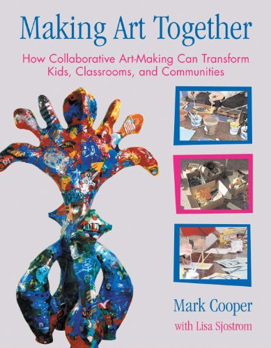 Making Art Together How Collaborative Art-Making Can Transform Kids, Classrooms, and Communities  2007 edition cover