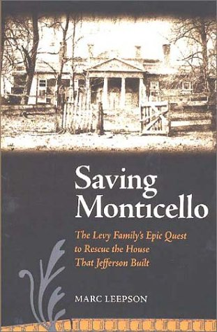 Saving Monticello The Levy Family's Epic Quest to Rescue the House That Jefferson Built  2003 edition cover
