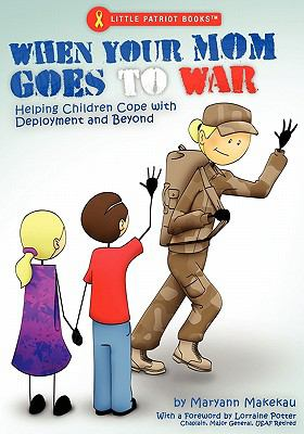 When Your Mom Goes to War Helping Children Cope with Deployment and Beyond  2010 9780982660195 Front Cover