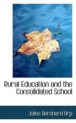 Rural Education and the Consolidated School N/A 9781115405195 Front Cover