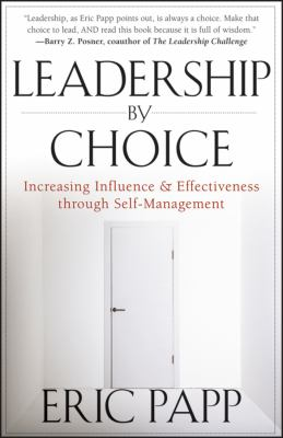 Leadership by Choice Increasing Influence and Effectiveness Through Self-Management  2012 edition cover