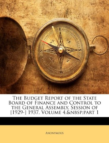 The Budget Report of the State Board of Finance and Control to the General Assembly, Session of [1929-] 1937, Volume 4, Part 1  0 edition cover