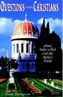 Questions from Christians About Baha'U'Llah and the Baha'I Faith  2001 9781401036195 Front Cover